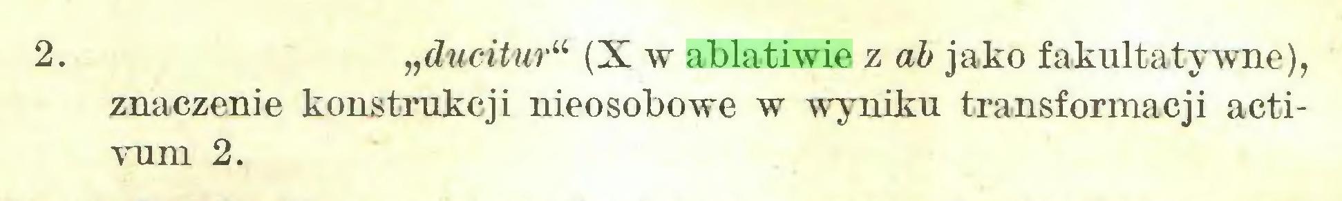 """(...) 2. """"ducitur"""" (X w ablatiwie z ab jako fakultatyAvne), znaczenie konstrukcji nieosobowe w wyniku transformacji actiyum 2..."""