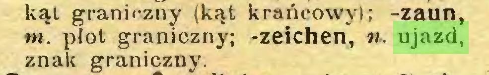 (...) kąt graniczny (kąt krańcowy); -zaun, tn. płot graniczny; -Zeichen, n. ujazd, znak graniczny...