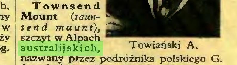 (...) T ownsend Mount (taunsend mauni), szczyt w Alpach 1 australijskich, nazwany przez podróżnika polskiego G...