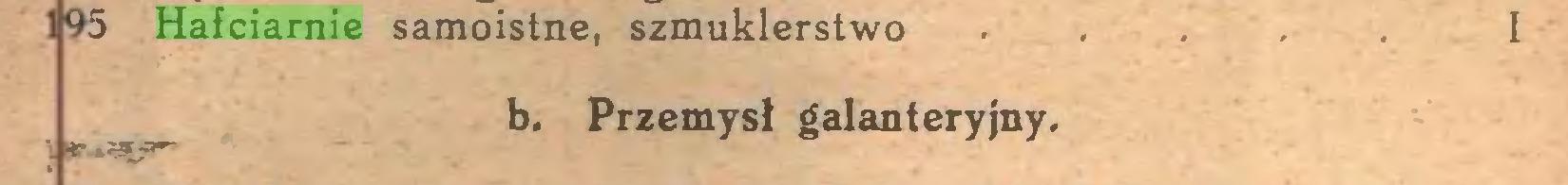(...) 195 Hafciarnie samoistne, szmuklerstwo I b. Przemysł galanteryjny...