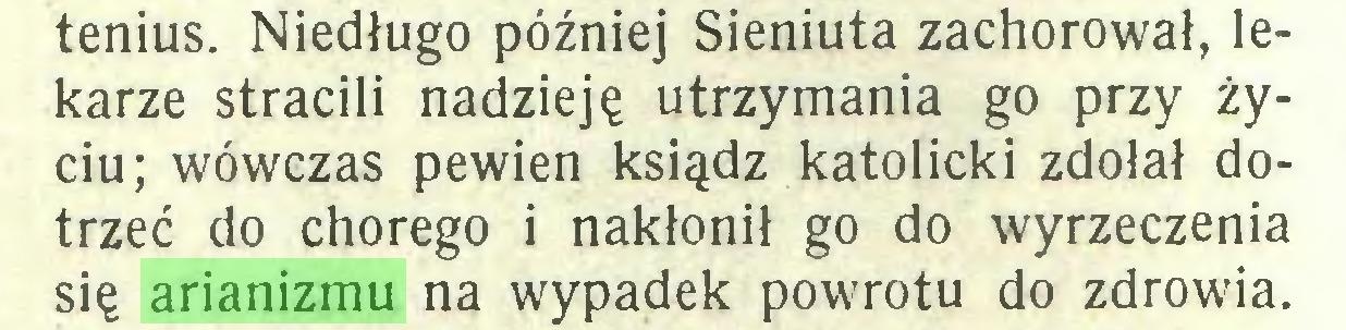 (...) tenius. Niedługo później Sieniuta zachorował, lekarze stracili nadzieję utrzymania go przy życiu; wówczas pewien ksiądz katolicki zdołał dotrzeć do chorego i nakłonił go do wyrzeczenia się arianizmu na wypadek powrotu do zdrowia...