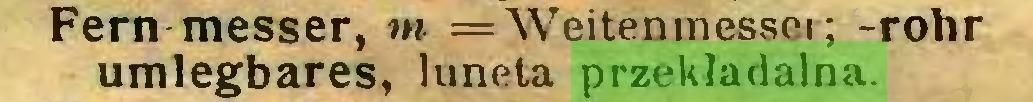 (...) Fern messer, w = »Veitenmesset ; -rohr umlegbares, luneta przekładalna...