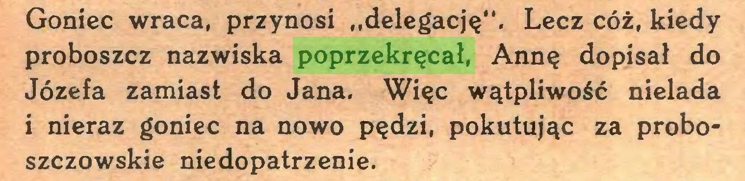 """(...) Goniec wraca, przynosi ..delegację"""". Lecz cóż, kiedy proboszcz nazwiska poprzekręcał, Annę dopisał do Józefa zamiast do Jana. Więc wątpliwość nielada i nieraz goniec na nowo pędzi, pokutując za proboszczowskie niedopatrzenie..."""