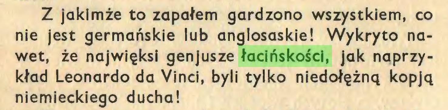 (...) Z jakimże to zapałem gardzono wszystkiem, co nie jest germańskie lub anglosaskie! Wykryto nawet, że najwięksi genjusze łacińskości, jak naprzykład Leonardo da Vinci, byli tylko niedołężną kopją niemieckiego ducha!...