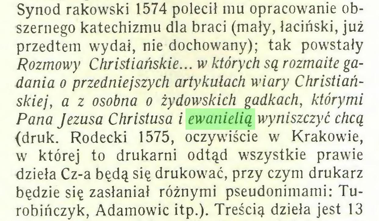 (...) Synod rakowski 1574 polecił mu opracowanie obszernego katechizmu dla braci (mały, łaciński, już przedtem wydał, nie dochowany); tak powstały Rozmowy Christiańskie... w których są rozmaite gadania o przedniej szych artykułach wiary Christiańskiej, a z osobna o żydowskich gadkach, którymi Pana Jezusa Christusa i ewanielią wyniszczyć chcą (druk. Rodecki 1575, oczywiście w Krakowie, w której to drukarni odtąd wszystkie prawie dzieła Cz-a będą się drukować, przy czym drukarz będzie się zasłaniał różnymi pseudonimami: Turobińczyk, Adamowie itp.). Treścią dzieła jest 13...