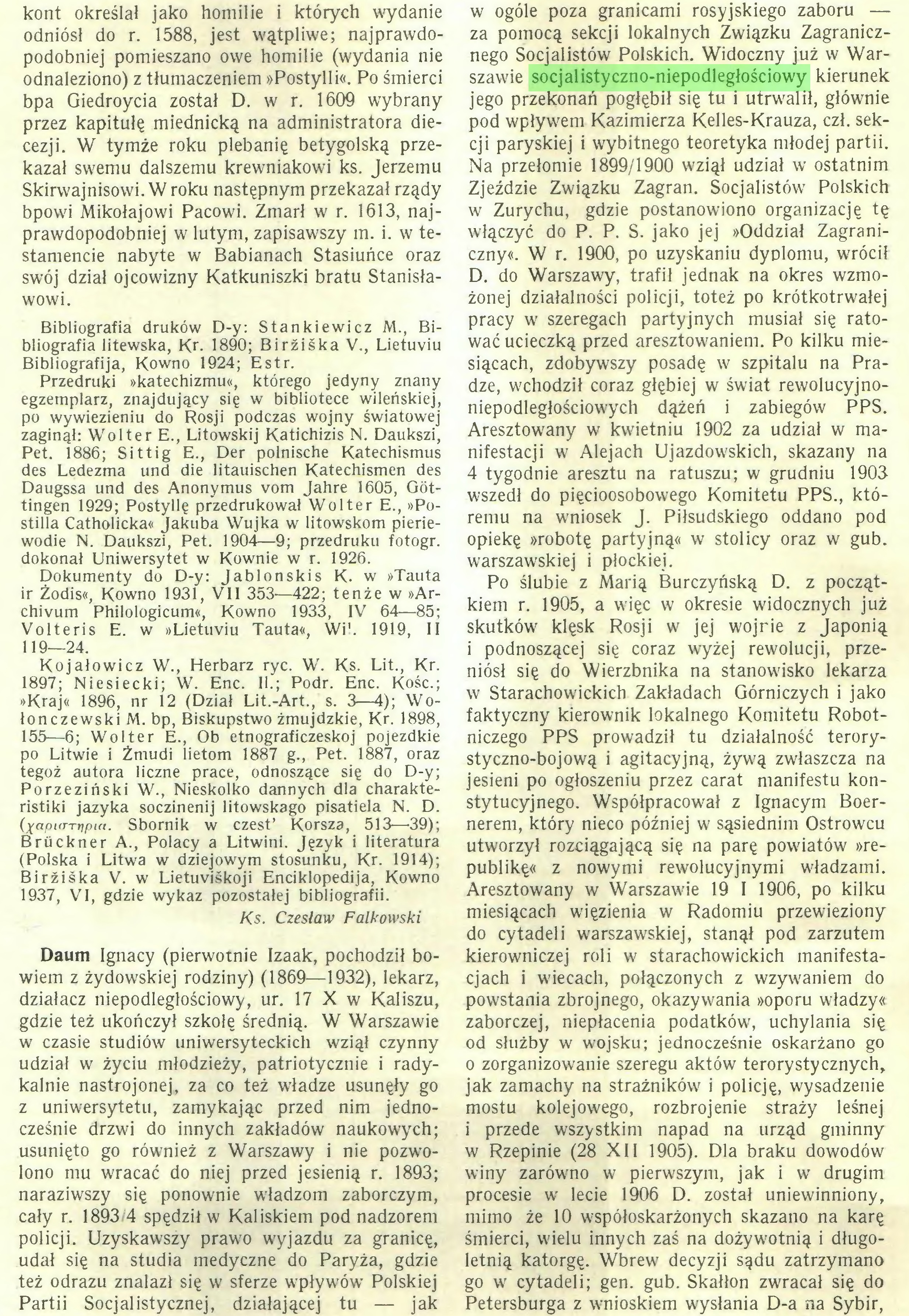 (...) policji. Uzyskawszy prawo wyjazdu za granicę, udał się na studia medyczne do Paryża, gdzie też odrazu znalazł się w sferze wpływów Polskiej Partii Socjalistycznej, działającej tu — jak w ogóle poza granicami rosyjskiego zaboru — za pomocą sekcji lokalnych Związku Zagranicznego Socjalistów Polskich. Widoczny już w Warszawie socjalistyczno-niepodległościowy kierunek jego przekonań pogłębił się tu i utrwalił, głównie pod wpływem Kazimierza Kelles-Krauza, czł. sekcji paryskiej i wybitnego teoretyka młodej partii...