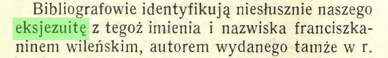 (...) Bibliografowie identyfikują niesłusznie naszego eksjezuitę z tegoż imienia i nazwiska franciszkaninem wileńskim, autorem wydanego tamże w r...