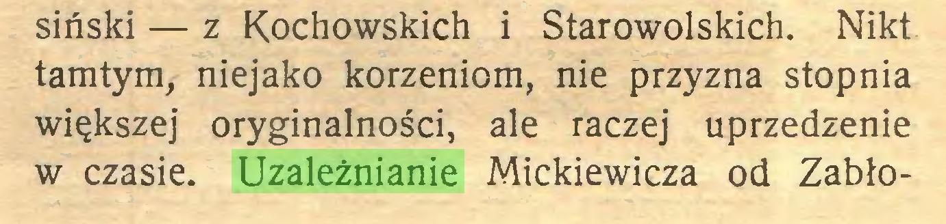 (...) siński — z Kochowskich i Starowolskich. Nikt tamtym, niejako korzeniom, nie przyzna stopnia większej oryginalności, ale raczej uprzedzenie w czasie. Uzależnianie Mickiewicza od Zabło...