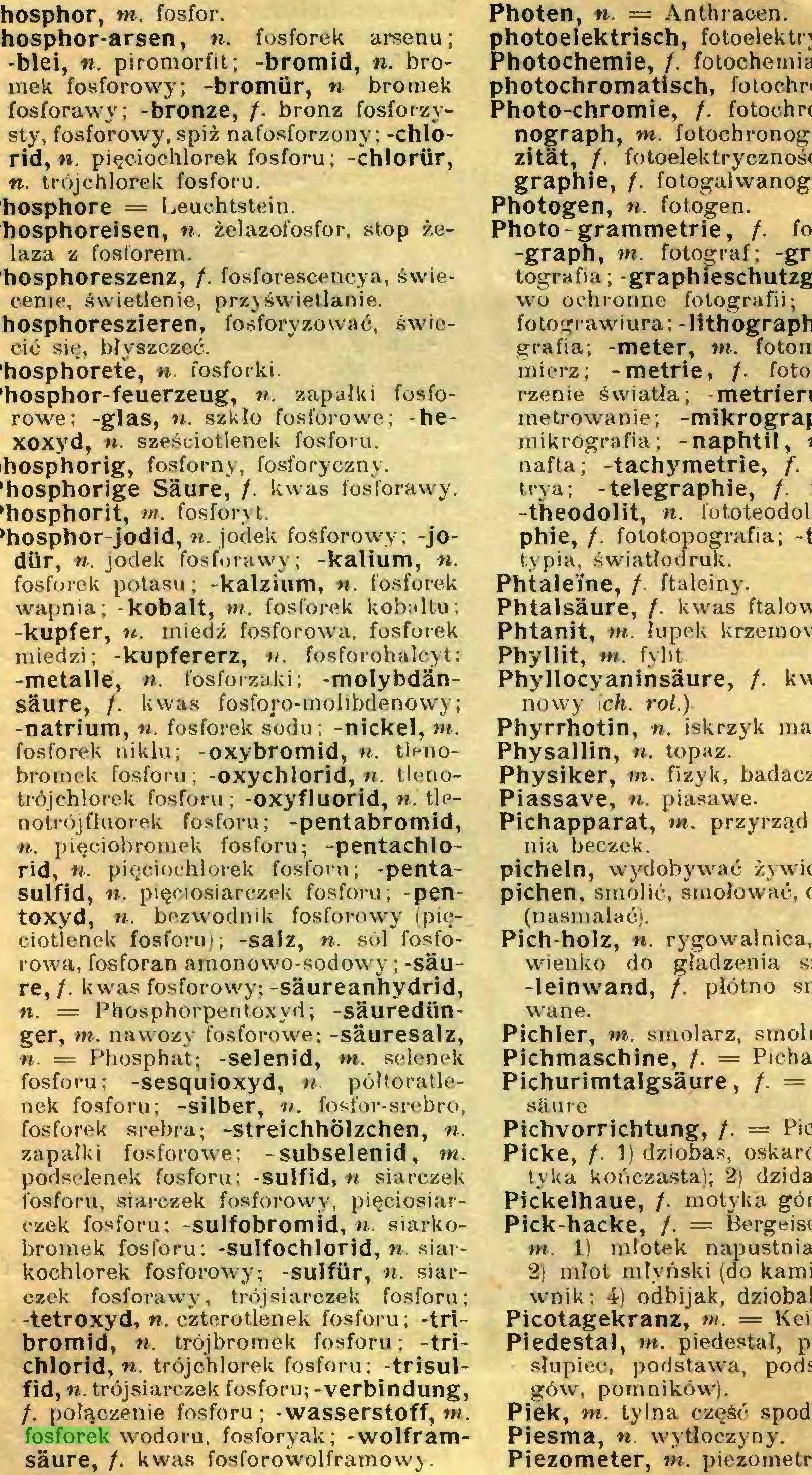 (...) fosforek wodoru, fosforyak; -wolframsäure, /. kwas fosforowolframowy. Photen, n. = Anthracen...