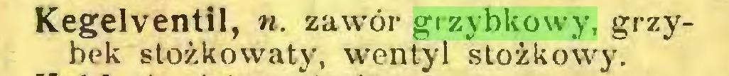 (...) Kegelventil, n. zawór grzybkowy, grzybek stożkowaty, wentyl stożkowy...