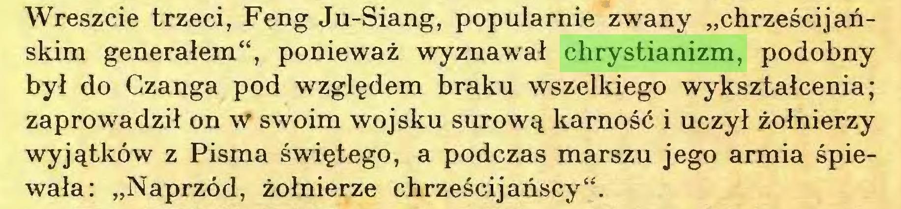 """(...) Wreszcie trzeci, Feng Ju-Siang, popularnie zwany """"chrześcijańskim generałem"""", ponieważ wyznawał chrystianizm, podobny był do Czanga pod względem braku wszelkiego wykształcenia; zaprowadził on w swoim wojsku surową karność i uczył żołnierzy wyjątków z Pisma świętego, a podczas marszu jego armia śpiewała: """"Naprzód, żołnierze chrześcijańscy""""..."""