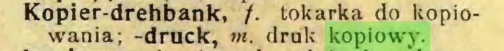 (...) Kopier-drehbank, /. tokarka do kopiowania; -druck, m. druk kopiowy...