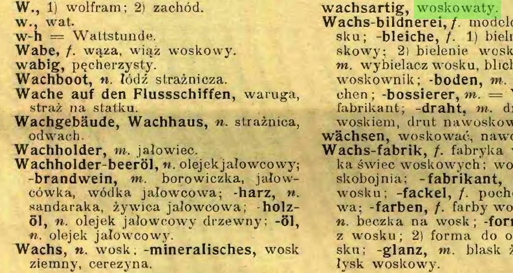(...) Wachs, n. wosk. -mineralisches, wosk ziemny, cerezyna. wachsartig, woskowaty...