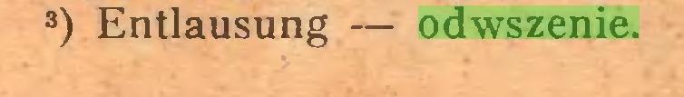 (...) 3) Entlausung — odwszenie...