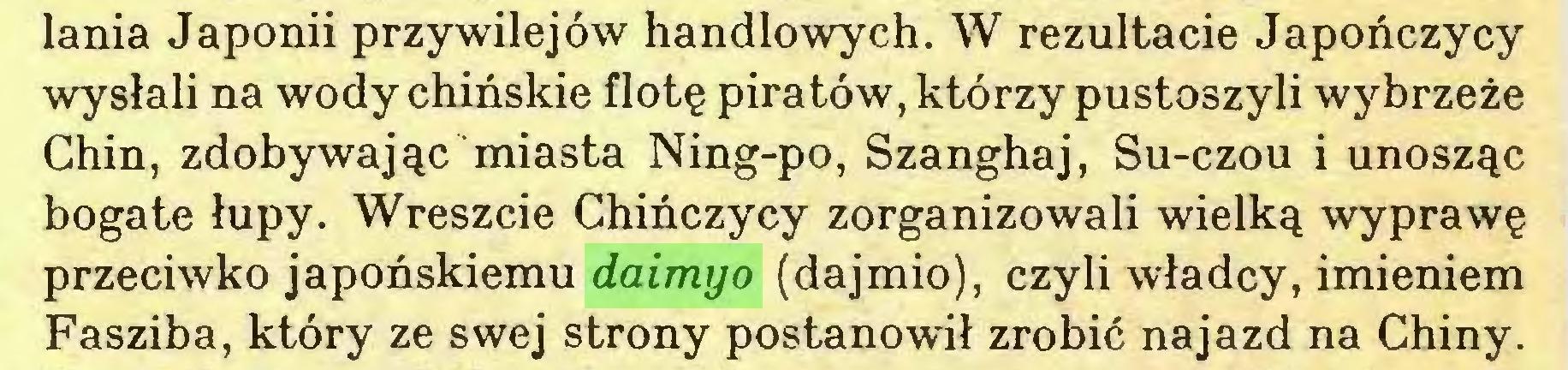 (...) lania Japonii przywilejów handlowych. W rezultacie Japończycy wysłali na wody chińskie flotę piratów, którzy pustoszyli wybrzeże Chin, zdobywając miasta Ning-po, Szanghaj, Su-czou i unosząc bogate łupy. Wreszcie Chińczycy zorganizowali wielką wyprawę przeciwko japońskiemu daimyo (dajmio), czyli władcy, imieniem Fasziba, który ze swej strony postanowił zrobić najazd na Chiny...