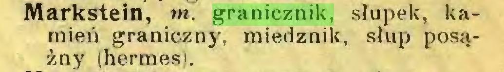 (...) Markstein, m. granicznik, słupek, kamień graniczny, miedznik, słup posążny (hermesi...