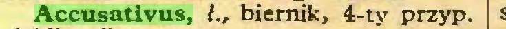 (...) Accusativus, ł., biernik, 4-ty przyp...