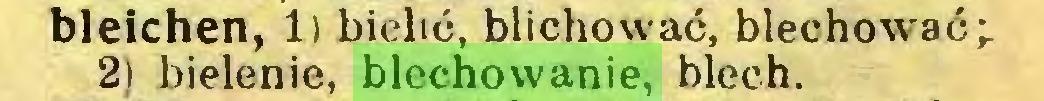 (...) bleichen, 1) bielić, blichować, blechowrać; 2) bielenie, blechowanie, blech...