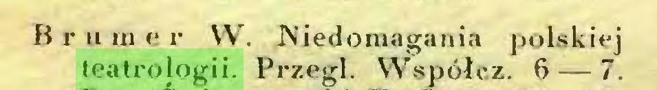 (...) Brum e r W. Niedomagania polskiej teatrologii. Przegl. Współcz. 6 — 7...