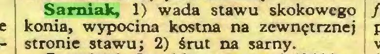 (...) Sarniak, 1) wada stawu skokowego konia, wypocina kostna na zewnętrznej stronie stawu; 2) śrut na sarny...