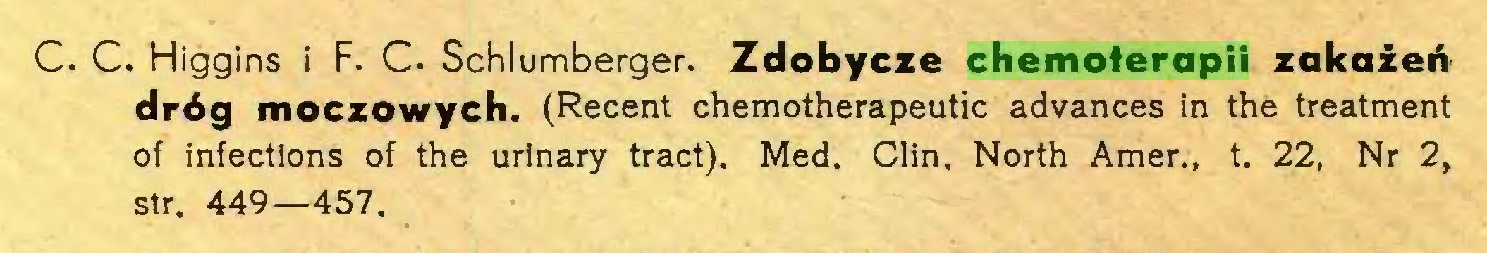 (...) C. C. Higgins i F. C. Schlumberger. Zdobycze chemoterapii zakażeń dróg moczowych. (Recent chemotherapeutic advances in the treatment of infections of the urinary tract). Med. Clin. North Amer., t. 22, Nr 2, str. 449—457...