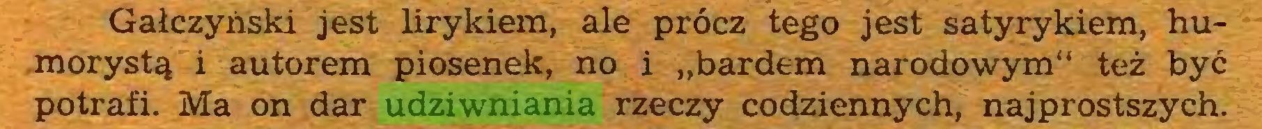 """(...) Gałczyński jest lirykiem, ale prócz tego jest satyrykiem, humorystą i autorem piosenek, no i """"bardem narodowym"""" też być potrafi. Ma on dar udziwniania rzeczy codziennych, najprostszych..."""