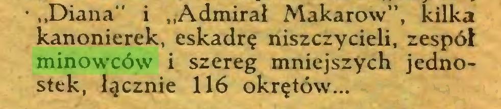 """(...) • """"Diana"""" i """"Admirał Makarów"""", kilka kanonierek, eskadrę niszczycieli, zespół minowców i szereg mniejszych jednostek, łącznie 116 okrętów..."""