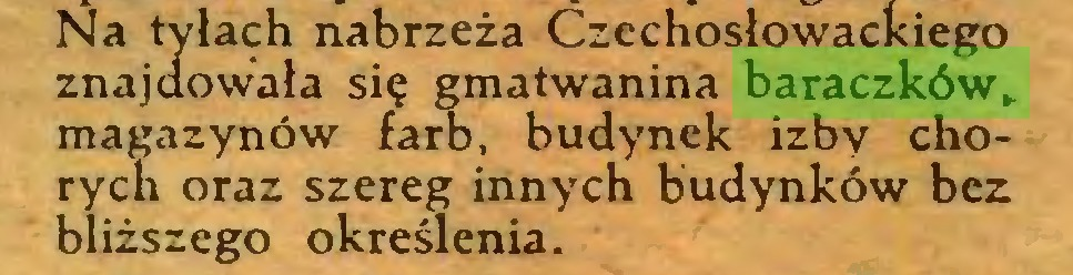 (...) Na tyłach nabrzeża Czechosłowackiego znajdowała się gmatwanina baraczków,, magazynów farb, budynek izby chorych oraz szereg innych budynków bez bliższego określenia...