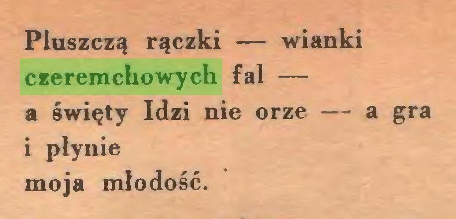 (...) Pluszczą rączki — wianki czeremchowych fal — a święty Idzi nie orze — a gra i płynie moja młodość...