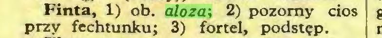 (...) Finta, 1) ob. aloza; 2) pozorny cios przy fechtunku; 3) fortel, podstęp...