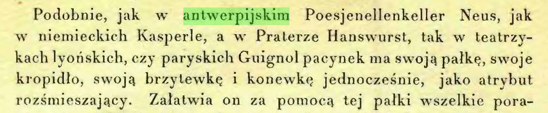 (...) Podobnie, jak w antwerpijskim Poesjenellenkeller Neus, jak w niemieckich Kasperle, a w Praterze Hanswurst, tak w teatrzykach lyońskich, czy paryskich Guignol pacynek ma swoją palkę, swoje kropidło, swoją brzytewkę i konewkę jednocześnie, jako atrybut rozśmieszający. Załatwia on za pomocą tej pałki wszelkie pora...
