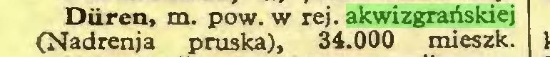 (...) Düren, m. pow. w rej. akwizgrańskiej (Nadrenja pruska), 34.000 mieszk...
