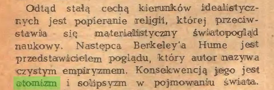 (...) Odtąd stalą cechą kierunków idealistycznych jest popieranie religii, której przeciwstawia się materiaililsfyczny światopogląd naukowy. Następca Beikeley'a Hunie jest przedstawicielem poglądu, który autor nazywa czystym empiryzmem. Konsekwencją jego jest atomizm i soiiipsyzm w pojmowaniu świata...