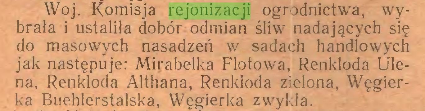 (...) Woj. Komisja rejonizacji ogrodnictwa, wybrała i ustaliła dobór odmian śliw nadających się do masowych nasadzeń w sadach handlowych jak następuje: Mirabelka Flotowa, Renkloda Uleną, Renkloda AIthana, Renkloda zielona, Węgierka Buehlerstalska, Węgierka zwykła...