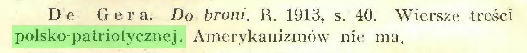 (...) Dc Gera. Do broni. R. 1913, s. 40. Wiersze treści polsko-patriotycznej. Amerykanizmów nie ma...