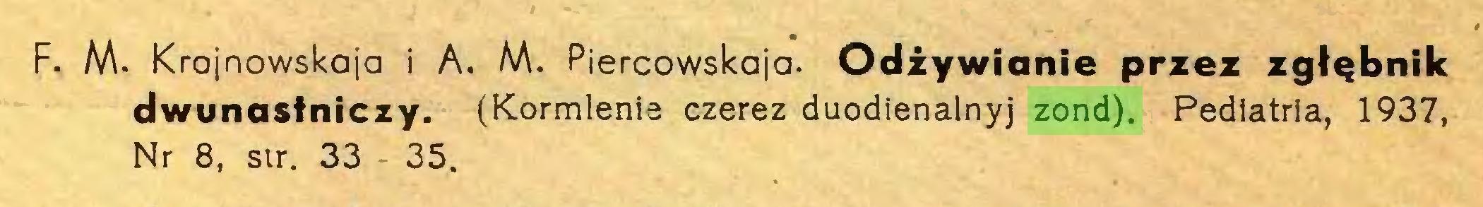 (...) F. M. Krojnowskaja i A. M. Piercowskaja. Odżywianie przez zgłębnik dwunastniczy. (Kormlenie czerez duodienalnyj zond). Pediatria, 1937, Nr 8, str. 33 - 35...