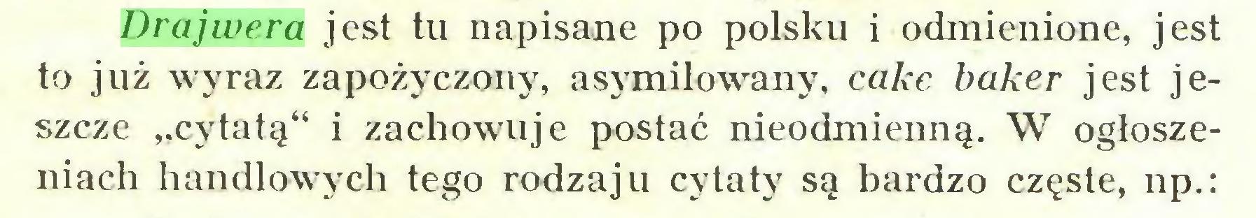 """(...) Drajwera jest tu napisane po polsku i odmienione, jest to już wyraz zapożyczony, asymilowany, cake baker jest jeszcze """"cytatą"""" i zachowuje postać nieodmienną. W ogłoszeniach handlowych tego rodzaju cytaty są bardzo częste, np.:..."""