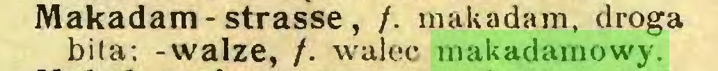 (...) Makadam-strasse, /. makadam, droga bita; -walze, /. walec makadamowy...