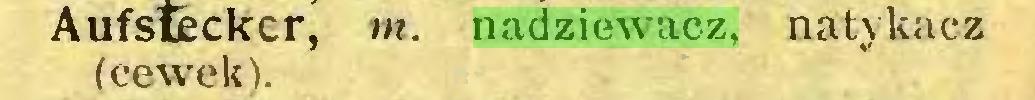 (...) Aufsfcckcr, m. nadziewacz, natykacz (cewek)...