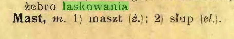 (...) żebro laskowania Mast, tn. 1) maszt (z.): 2) słup (e/.j...