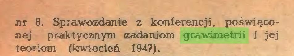 (...) nr 8. Sprfi.-woedam.ie z konferencji, poświęconej praktycznym Badaniom grawimetrii i jej teoriom (kwiecień 1947)...