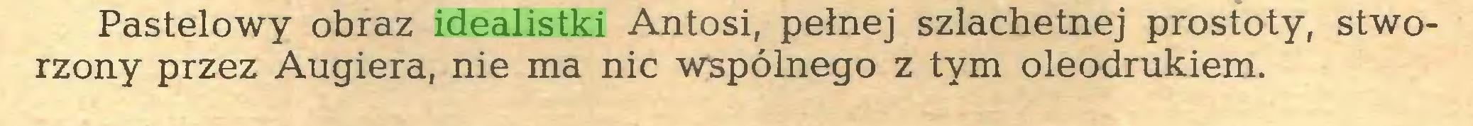(...) Pastelowy obraz idealistki Antosi, pełnej szlachetnej prostoty, stworzony przez Augiera, nie ma nic wspólnego z tym oleodrukiem...