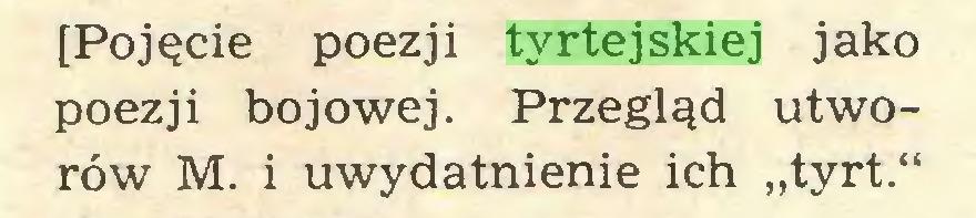 """(...) [Pojęcie poezji tyrtejskiej jako poezji bojowej. Przegląd utworów M. i uwydatnienie ich """"tyrt.""""..."""