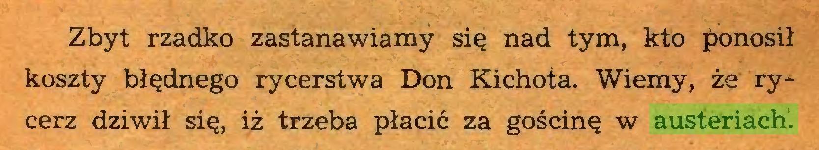 (...) Zbyt rzadko zastanawiamy się nad tym, kto ponosił koszty błędnego rycerstwa Don Kichota. Wiemy, że rycerz dziwił się, iż trzeba płacić za gościnę w austeriach...