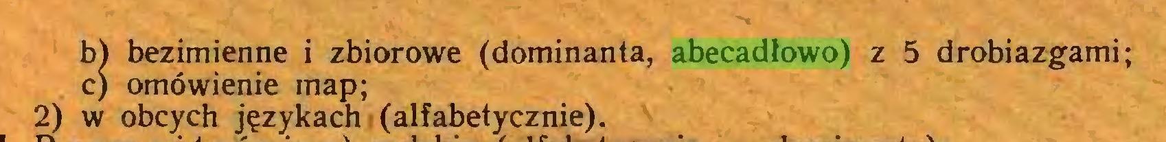 (...) bł bezimienne i zbiorowe (dominanta, abecadłowo) z 5 drobiazgami; c) omówienie map; 2) w obcych językach (alfabetycznie)...