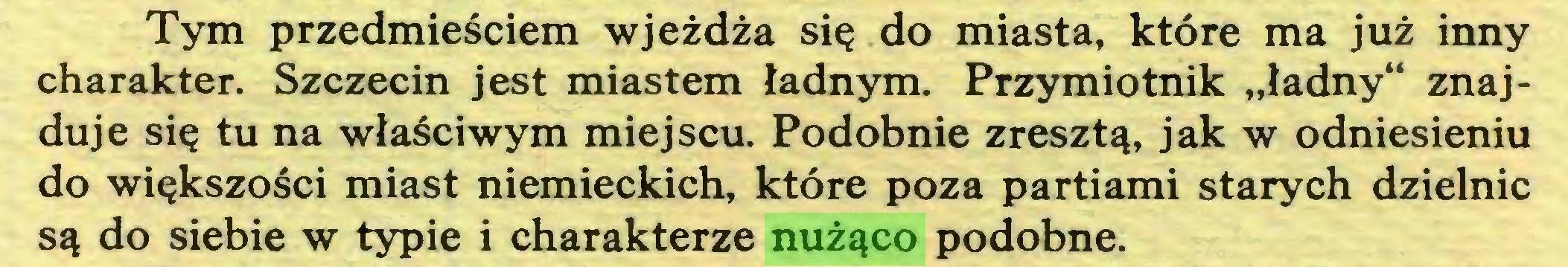"""(...) Tym przedmieściem wjeżdża się do miasta, które ma już inny charakter. Szczecin jest miastem ładnym. Przymiotnik """"ładny"""" znajduje się tu na właściwym miejscu. Podobnie zresztą, jak w odniesieniu do większości miast niemieckich, które poza partiami starych dzielnic są do siebie w typie i charakterze nużąco podobne..."""