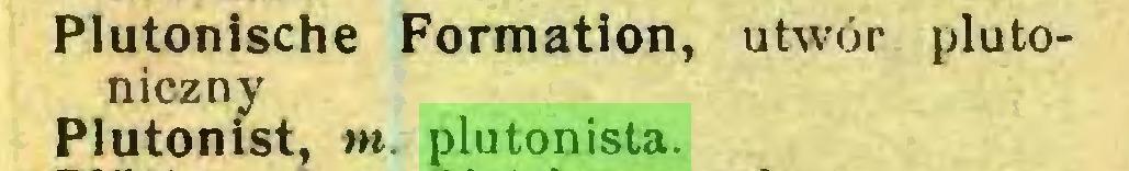 (...) Plutonische Formation, utwór plutoniczny Plutonist, m. plutonista...