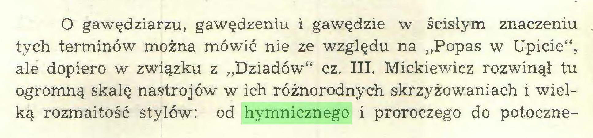 """(...) O gawędziarzu, gawędzeniu i gawędzie w ścisłym znaczeniu tych terminów można mówić nie ze względu na """"Popas w Upicie"""", ale dopiero w związku z """"Dziadów"""" cz. III. Mickiewicz rozwinął tu ogromną skalę nastrojów w ich różnorodnych skrzyżowaniach i wielką rozmaitość stylów: od hymnicznego i proroczego do potoczne..."""