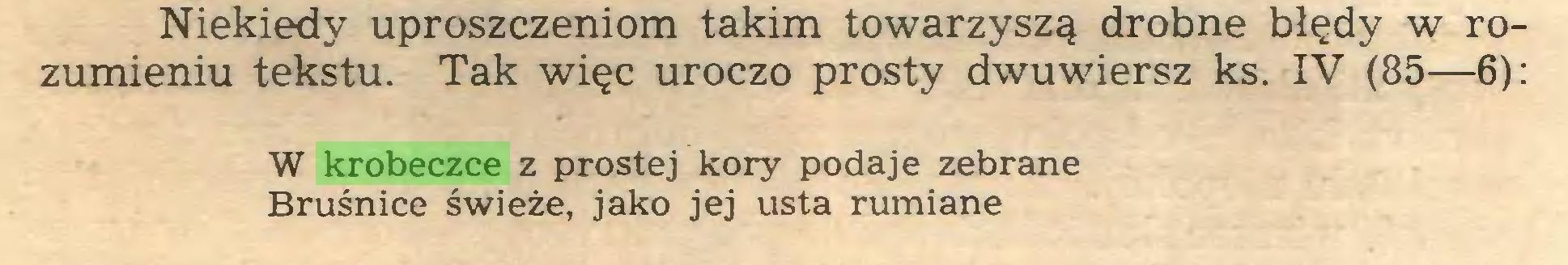 (...) Niekiedy uproszczeniom takim towarzyszą drobne błędy w rozumieniu tekstu. Tak więc uroczo prosty dwuwiersz ks. IV (85—6): W krobeczce z prostej kory podaje zebrane Bruśnice świeże, jako jej usta rumiane...