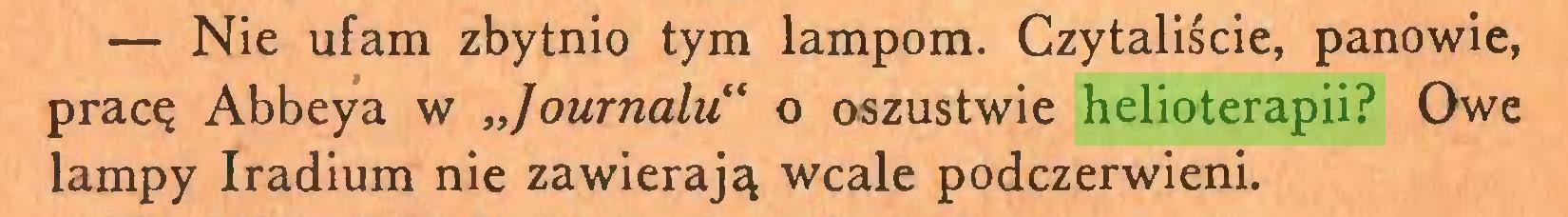 """(...) — Nie ufam zbytnio tym lampom. Czytaliście, panowie, pracę Abbeya w """"Journalu"""" o oszustwie helioterapii? Owe lampy Iradium nie zawierają wcale podczerwieni..."""